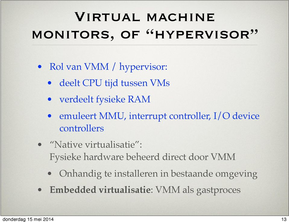 controllers Native virtualisatie : Fysieke hardware beheerd direct door VMM