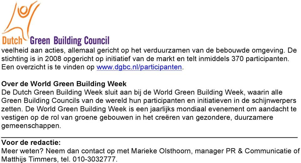 Over de World Green Building Week De Dutch Green Building Week sluit aan bij de World Green Building Week, waarin alle Green Building Councils van de wereld hun participanten en initiatieven