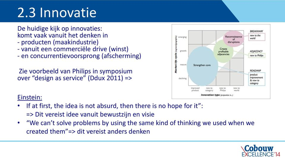 service (Ddux 2011) => Einstein: If at first, the idea is not absurd, then there is no hope for it : => Dit vereist idee