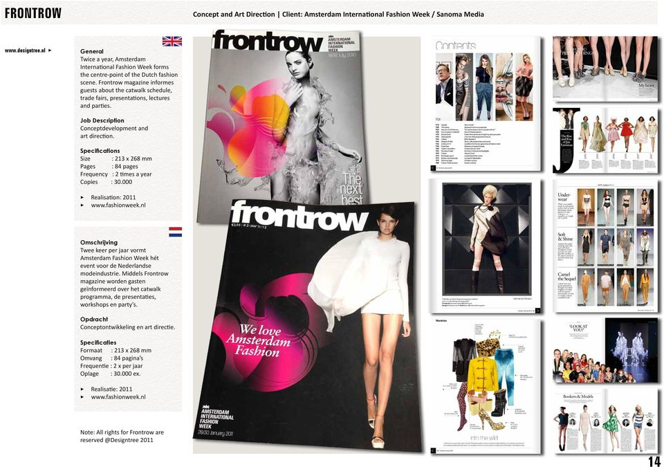 Size : 213 x 268 mm Pages : 84 pages Frequency : 2 times a year Copies : 30.000 3 Realisation: 2011 3 www.fashionweek.