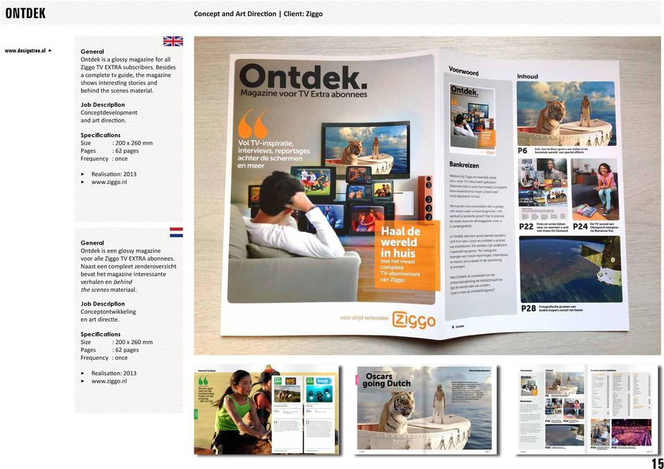 Size : 200 x 260 mm Pages : 62 pages Frequency : once 3 Realisation: 2013 3 www.ziggo.nl Ontdek is een glossy magazine voor alle Ziggo TV EXTRA abonnees.