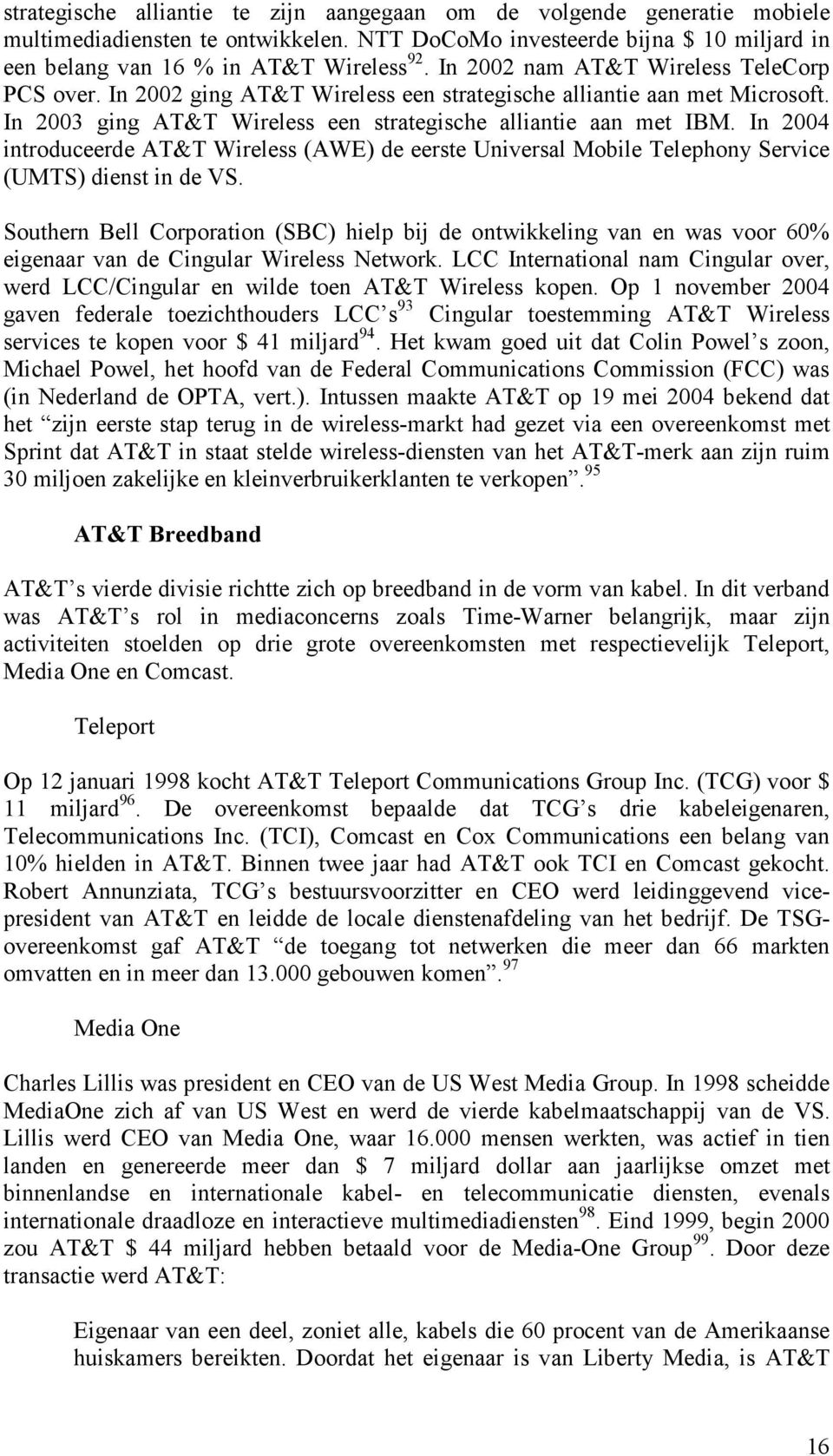 In 2004 introduceerde AT&T Wireless (AWE) de eerste Universal Mobile Telephony Service (UMTS) dienst in de VS.
