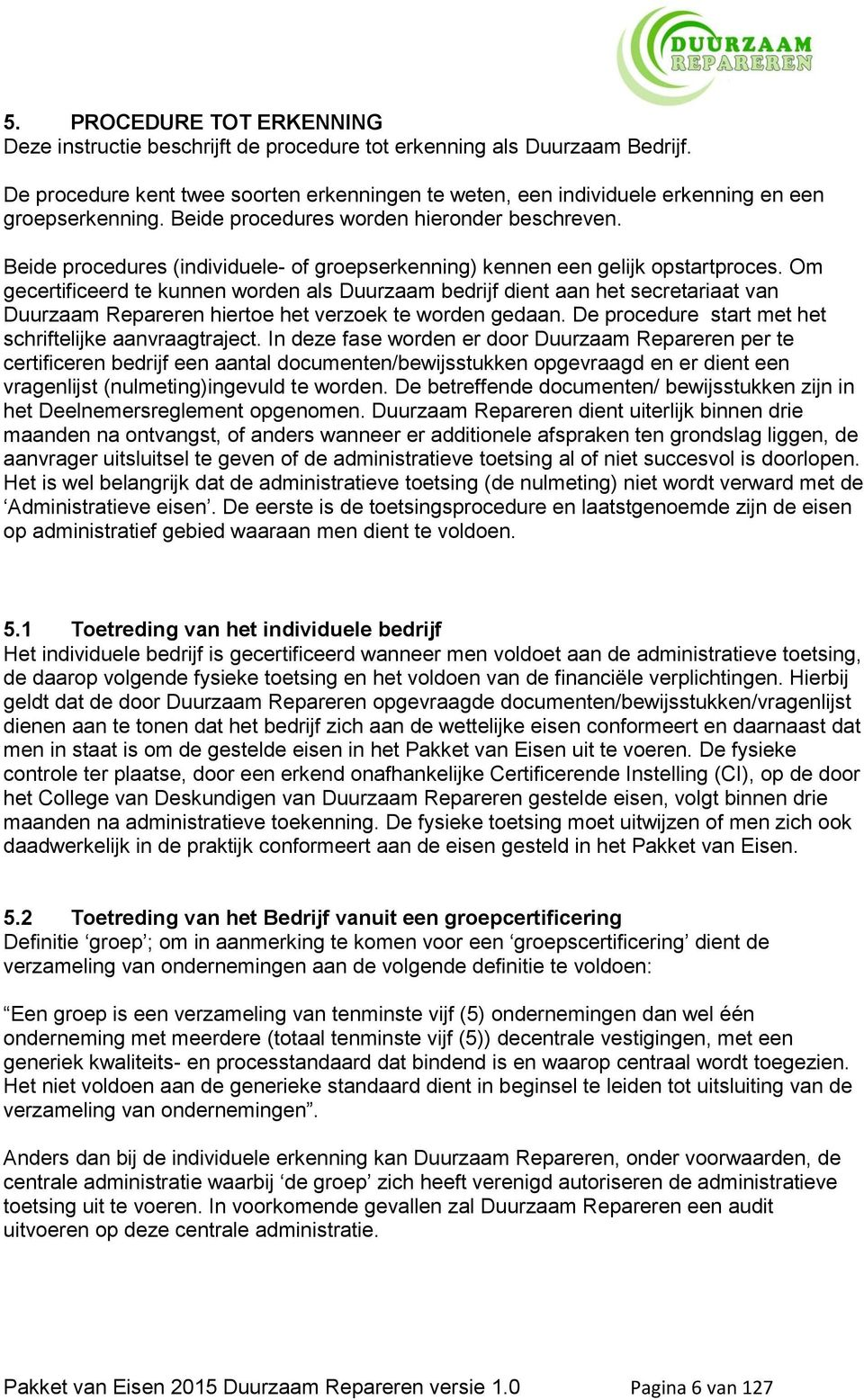 Beide procedures (individuele- of groepserkenning) kennen een gelijk opstartproces.