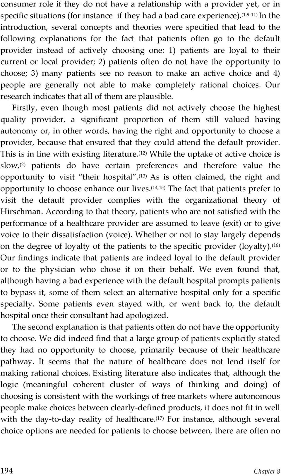choosing one: 1) patients are loyal to their current or local provider; 2) patients often do not have the opportunity to choose; 3) many patients see no reason to make an active choice and 4) people