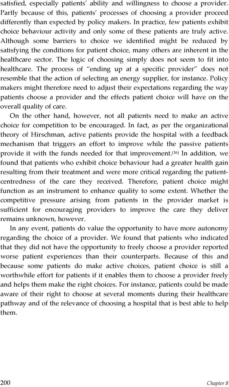 Although some barriers to choice we identified might be reduced by satisfyingtheconditionsforpatientchoice,manyothersareinherentinthe healthcare sector.