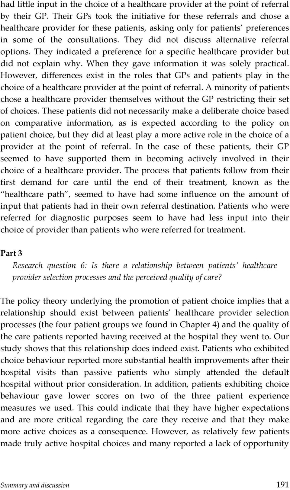 They did not discuss alternative referral options. They indicated a preference for a specific healthcare provider but did not explain why. When they gave information it was solely practical.
