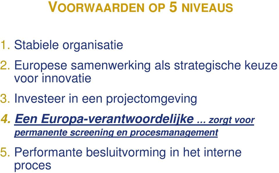 Investeer in een projectomgeving 4.