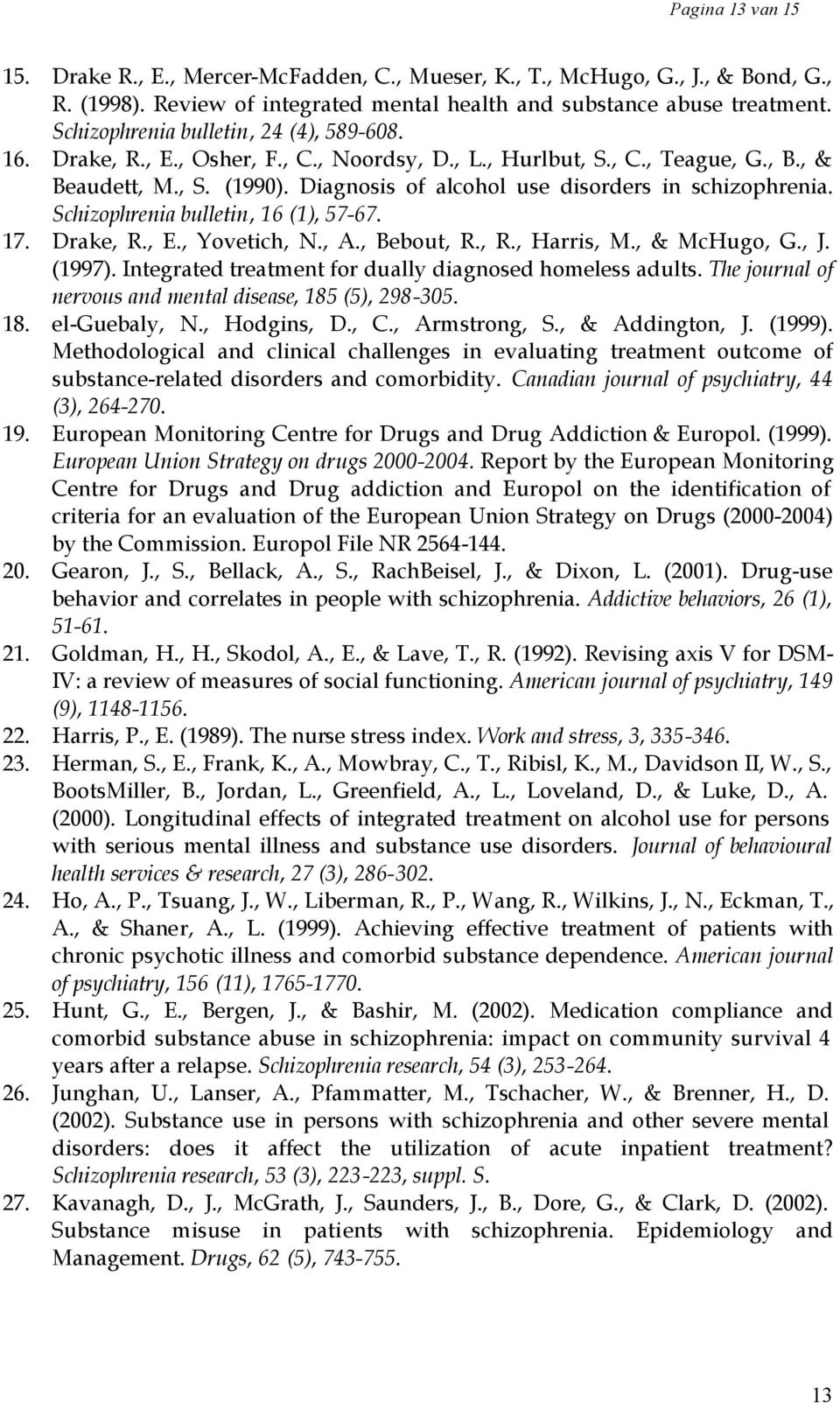 Diagnosis of alcohol use disorders in schizophrenia. Schizophrenia bulletin, 16 (1), 57-67. 17. Drake, R., E., Yovetich, N., A., Bebout, R., R., Harris, M., & McHugo, G., J. (1997).