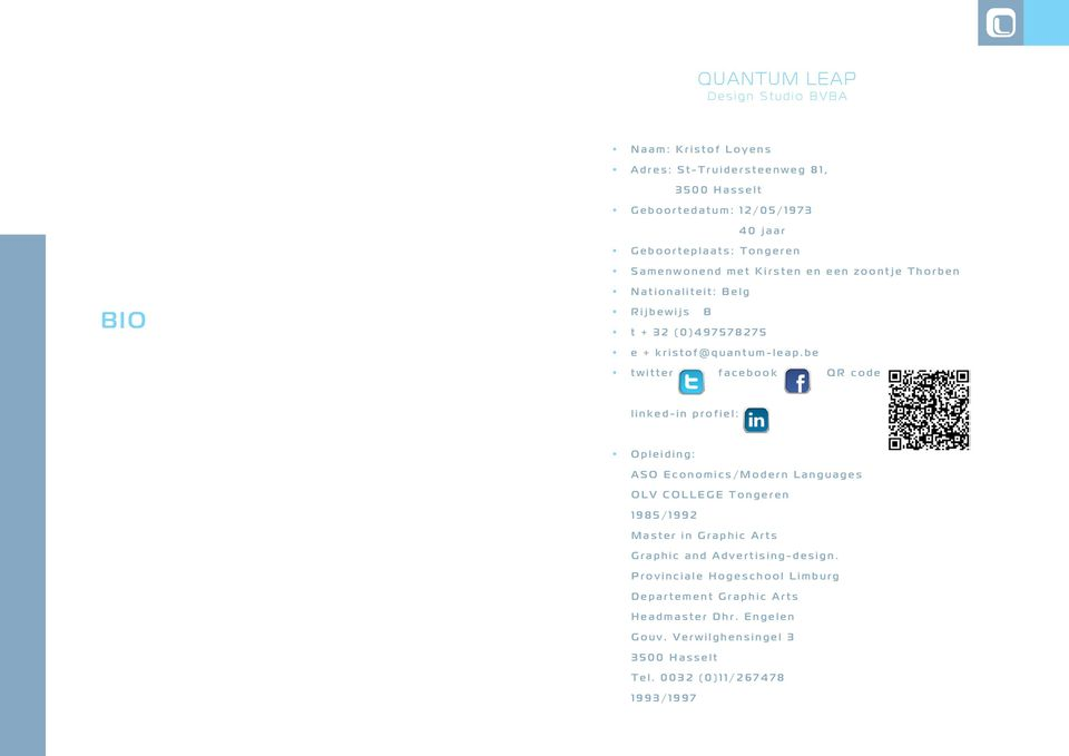 be twitter facebook QR code linked-in profiel: Opleiding: ASO Economics/Modern Languages OLV COLLEGE Tongeren 1985/1992 Master in Graphic Arts Graphic