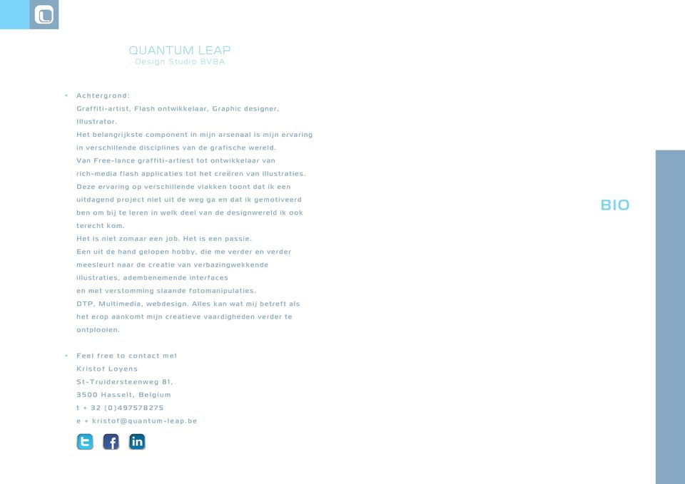Van Free-lance graffiti-artiest tot ontwikkelaar van rich-media flash applicaties tot het creeren van illustraties.