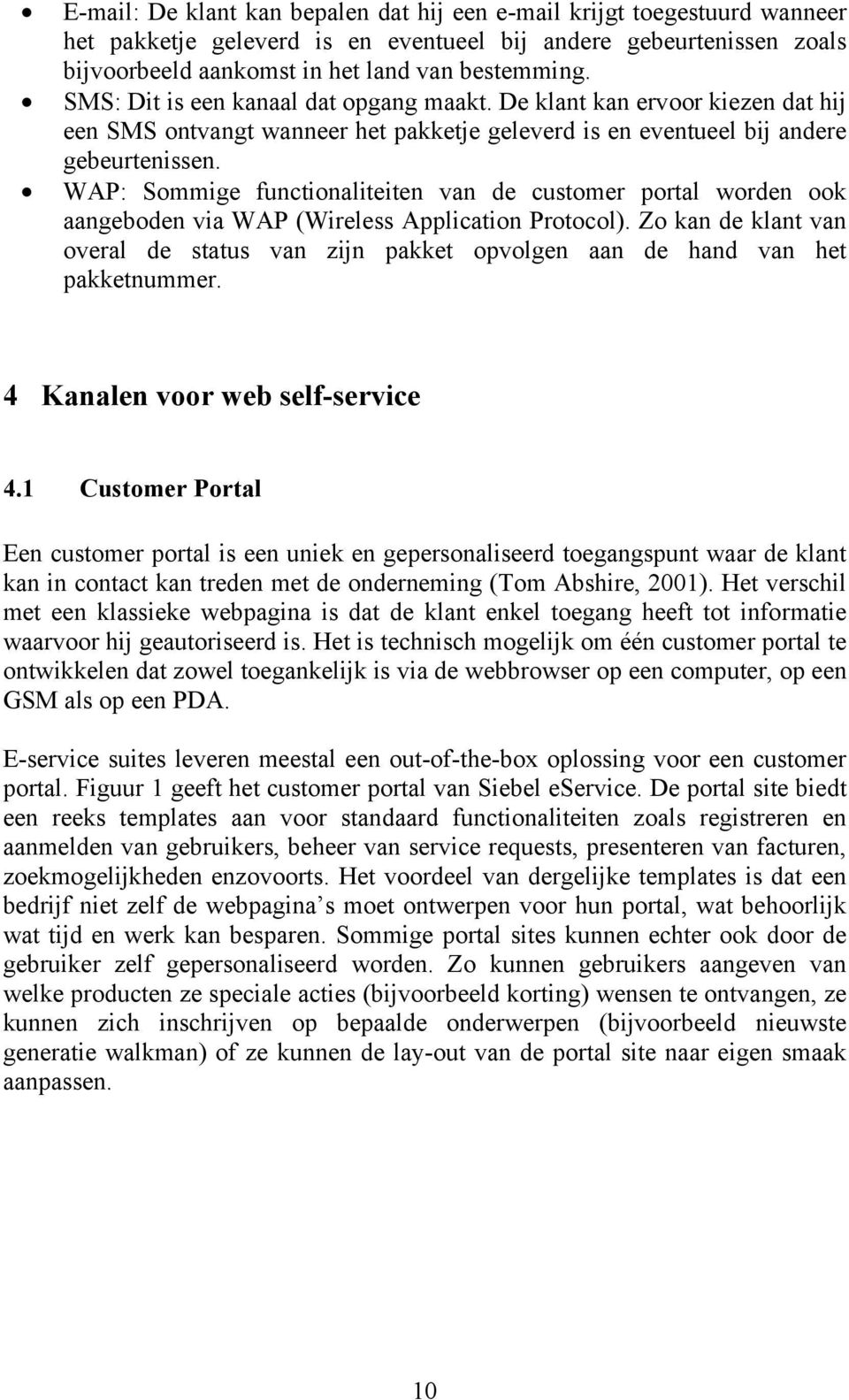 WAP: Sommige functionaliteiten van de customer portal worden ook aangeboden via WAP (Wireless Application Protocol).