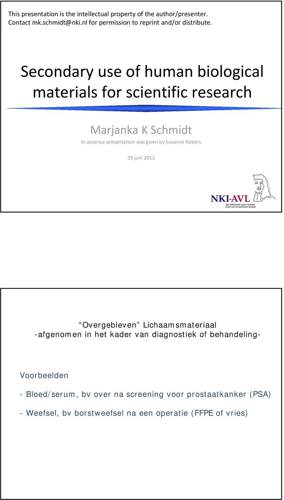 Secondary use of human biological materials for scientific research Marjanka K Schmidt In absence presentation was given by