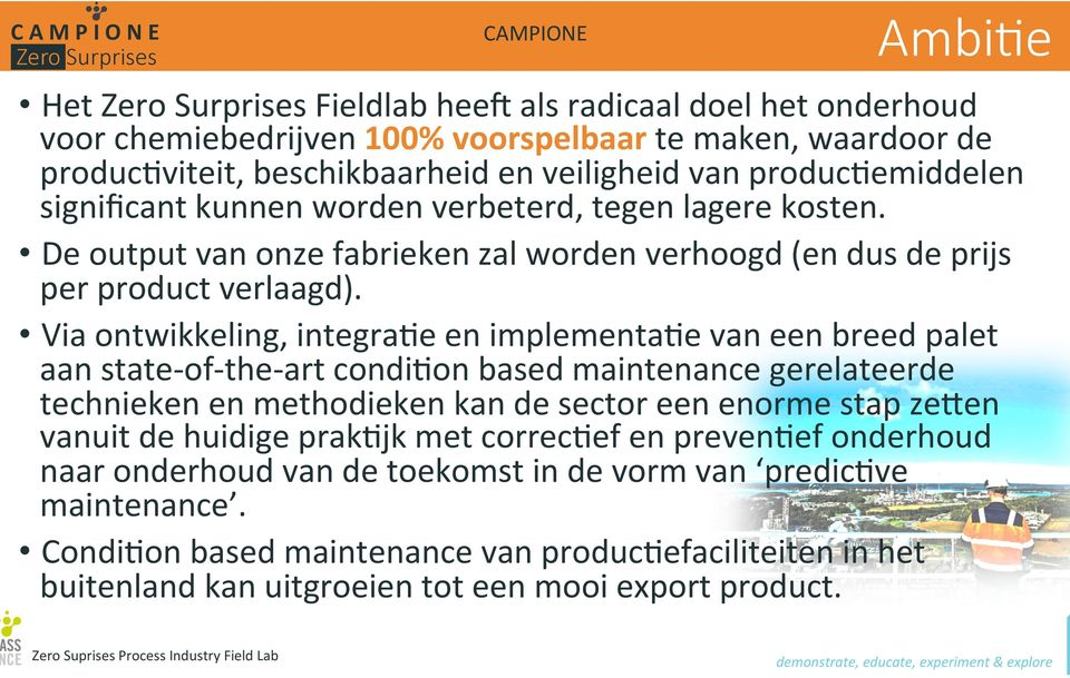 Via ontwikkeling, integra[e en implementa[e van een breed palet aan state- of- the- art condi[on based maintenance gerelateerde technieken en methodieken kan de sector een enorme stap zegen