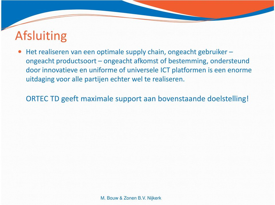 en uniforme of universele ICT platformen is een enorme uitdaging voor alle