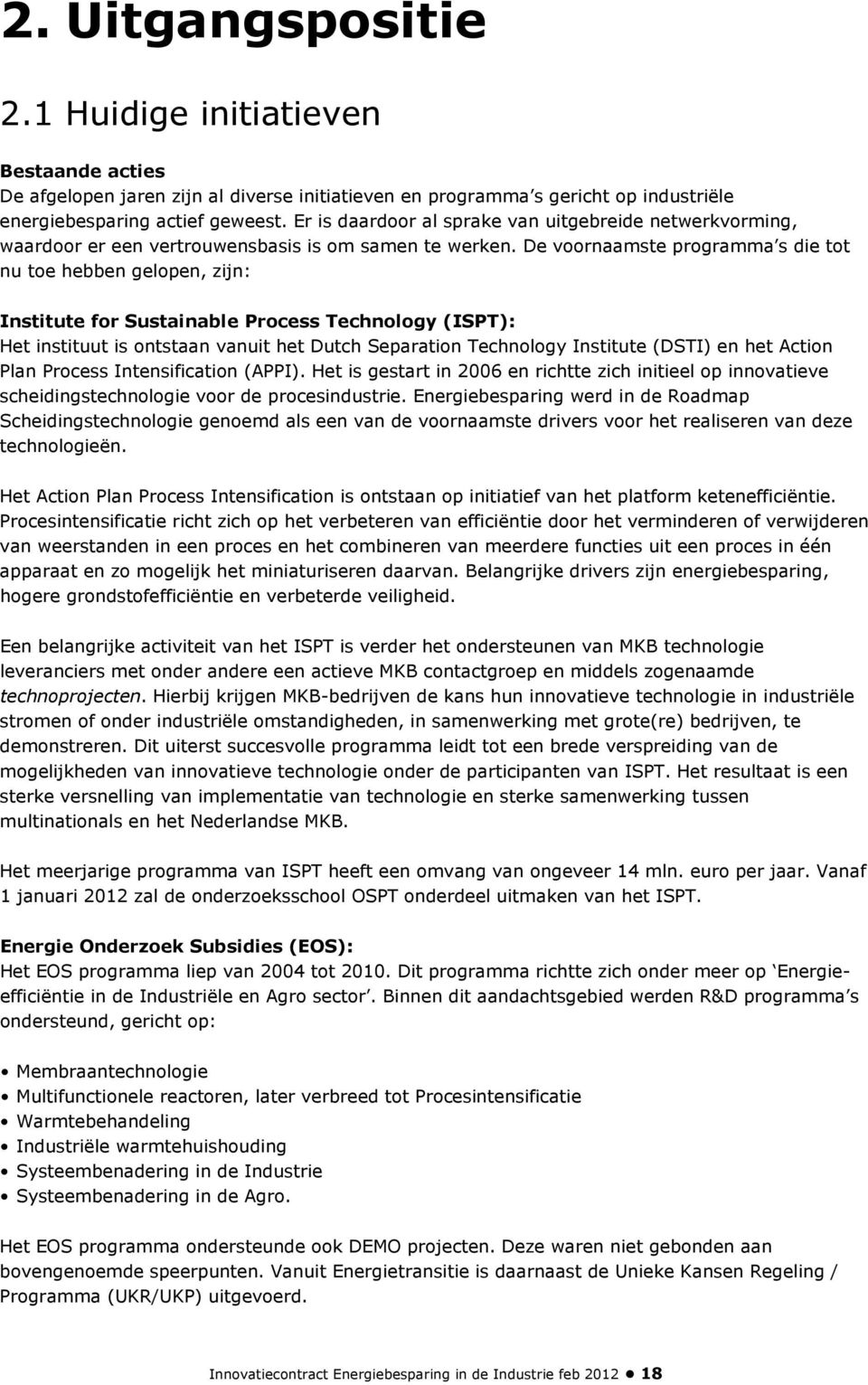 De voornaamste programma s die tot nu toe hebben gelopen, zijn: Institute for Sustainable Process Technology (ISPT): Het instituut is ontstaan vanuit het Dutch Separation Technology Institute (DSTI)