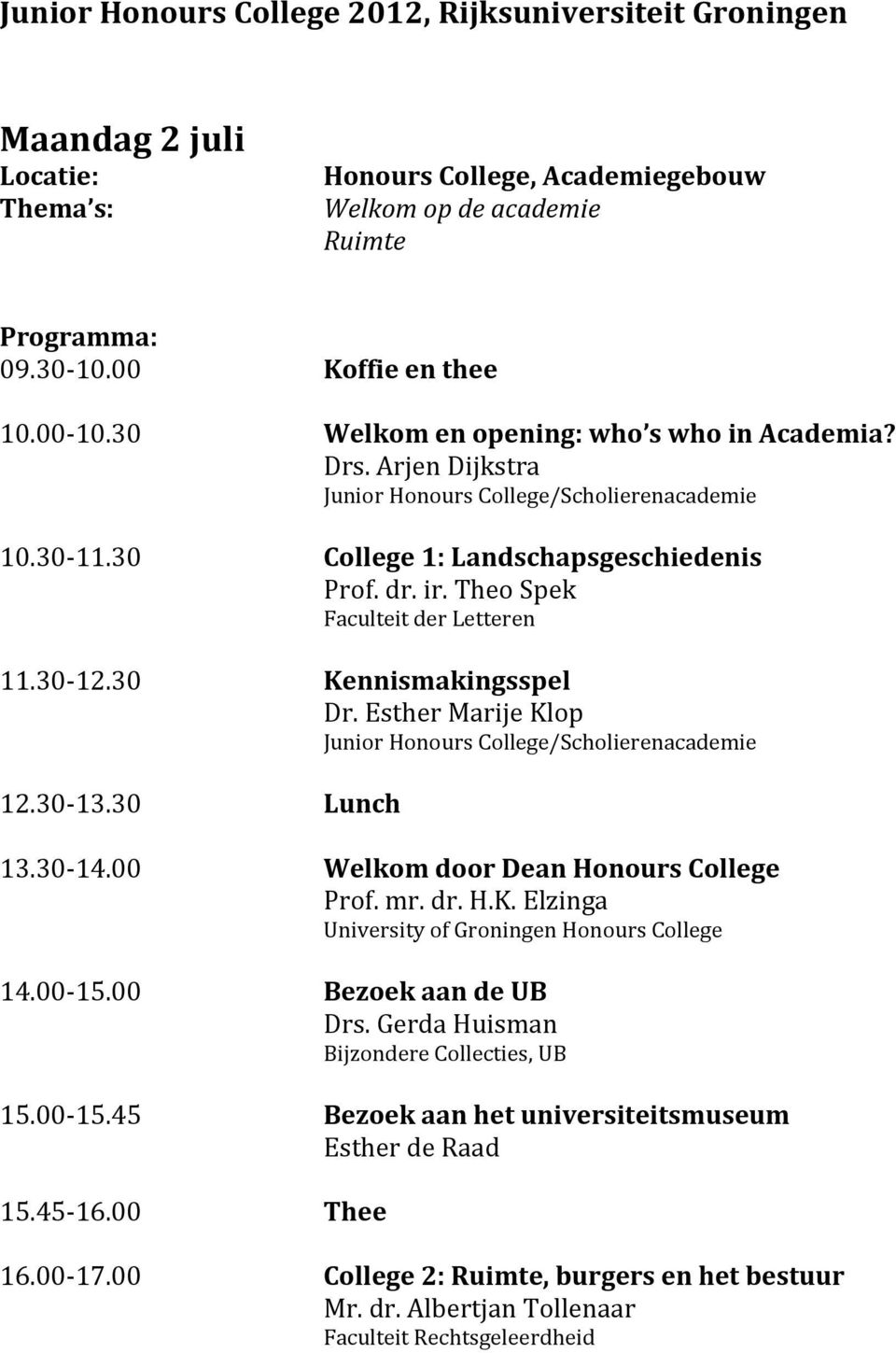 30 Kennismakingsspel Dr. Esther Marije Klop Junior Honours College/Scholierenacademie 12.30-13.30 Lunch 13.30-14.00 Welkom door Dean Honours College Prof. mr. dr. H.K. Elzinga University of Groningen Honours College 14.