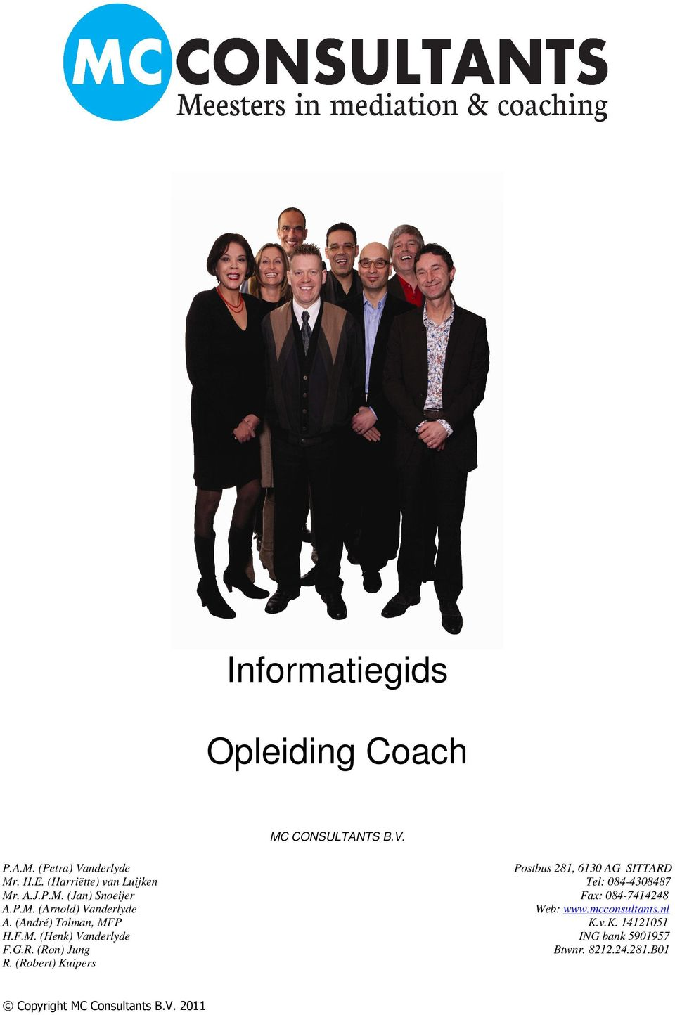 G.R. (Ron) Jung R. (Robert) Kuipers Copyright MC Consultants B.V.
