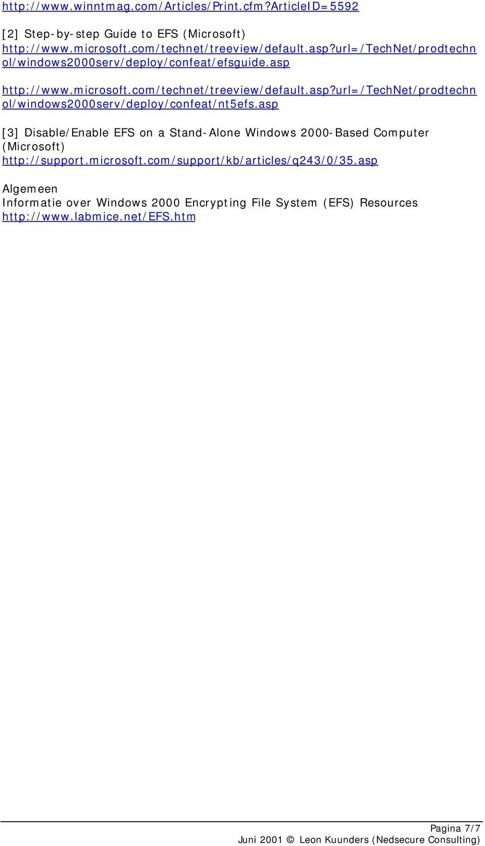 asp [3] Disable/Enable EFS on a Stand-Alone Windows 2000-Based Computer (Microsoft) http://support.microsoft.com/support/kb/articles/q243/0/35.