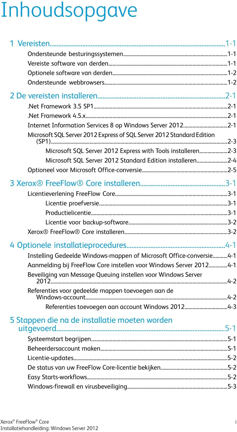 ..2-3 Microsoft SQL Server 2012 Express with Tools installeren...2-3 Microsoft SQL Server 2012 Standard Edition installeren...2-4 Optioneel voor Microsoft Office-conversie.