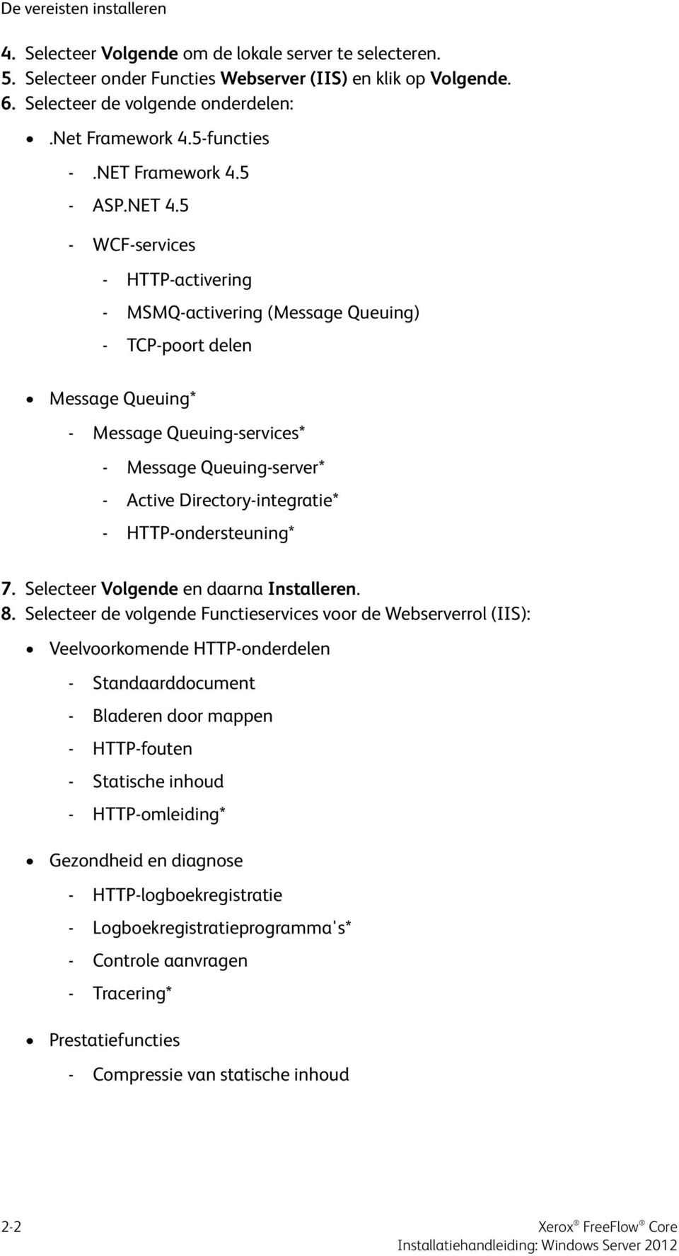 5 - WCF-services - HTTP-activering - MSMQ-activering (Message Queuing) - TCP-poort delen Message Queuing* - Message Queuing-services* - Message Queuing-server* - Active Directory-integratie* -