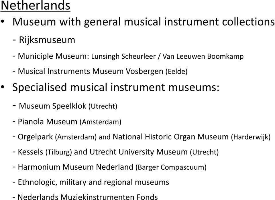 Museum (Amsterdam) - Orgelpark (Amsterdam) and National Historic Organ Museum (Harderwijk) - Kessels (Tilburg) and Utrecht University