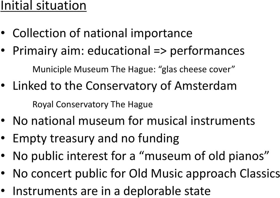 Hague No national museum for musical instruments Empty treasury and no funding No public interest for a