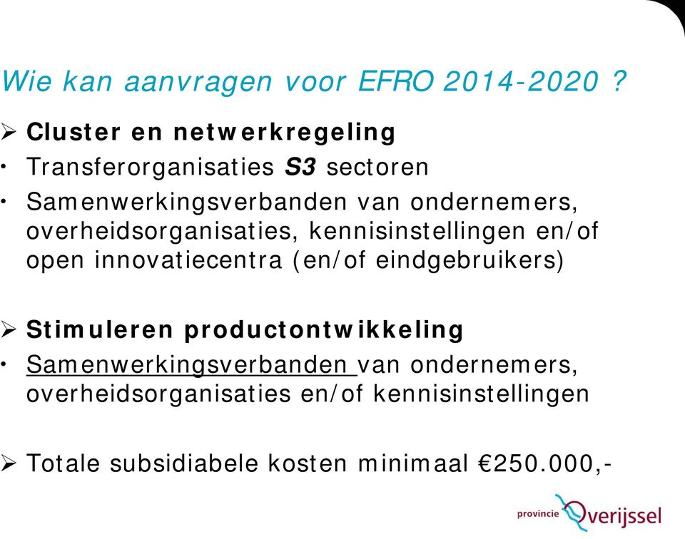 ondernemers, overheidsorganisaties, kennisinstellingen en/of open innovatiecentra (en/of
