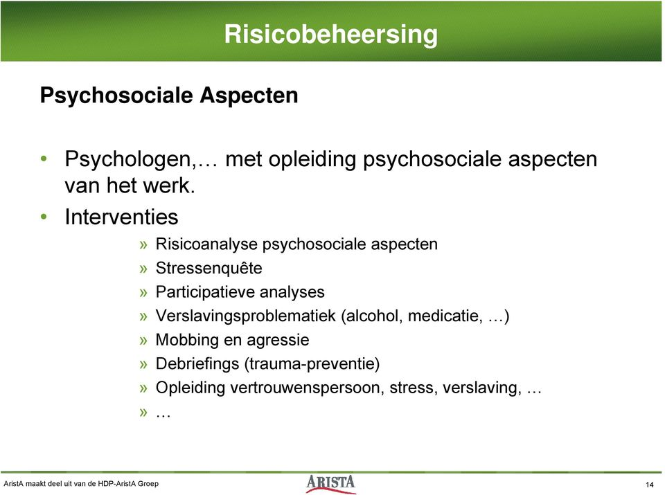 Verslavingsproblematiek (alcohol, medicatie, )» Mobbing en agressie» Debriefings