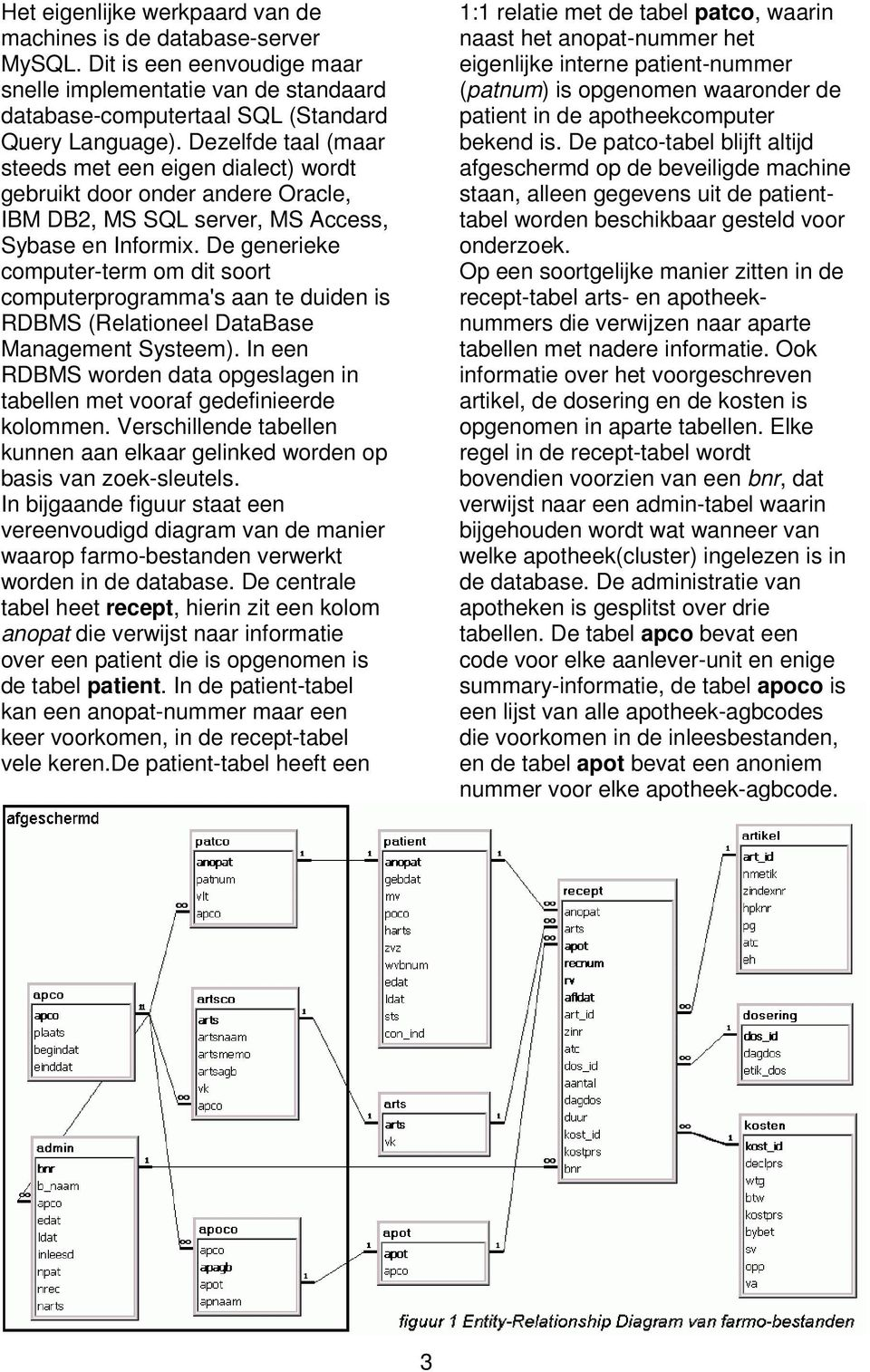 De generieke computer-term om dit soort computerprogramma's aan te duiden is RDBMS (Relationeel DataBase Management Systeem).
