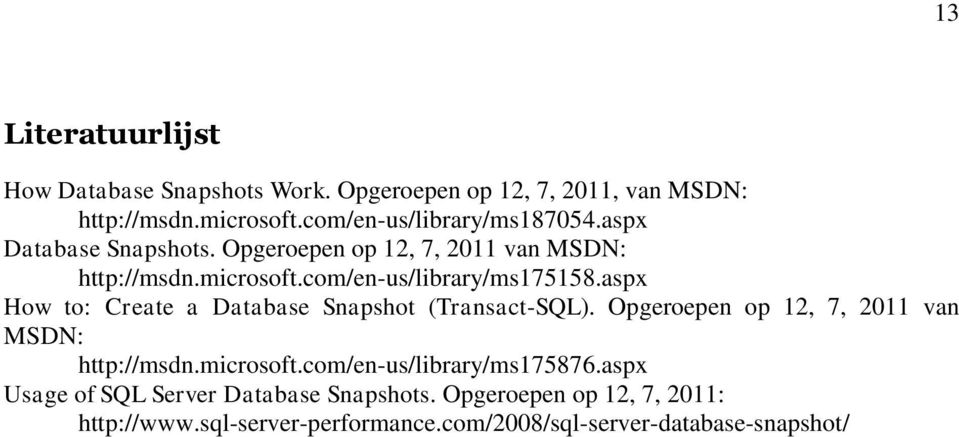 com/en-us/library/ms175158.aspx How to: Create a Database Snapshot (Transact-SQL). Opgeroepen op 12, 7, 2011 van MSDN: http://msdn.