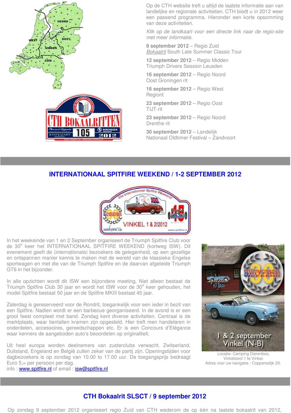 9 september 2012 Regio Zuid Bokaalrit South Late Summer Classic Tour 12 september 2012 Regio Midden Triumph Drivers Session Leusden 16 september 2012 Regio Noord Oost Groningen rit 16 september 2012