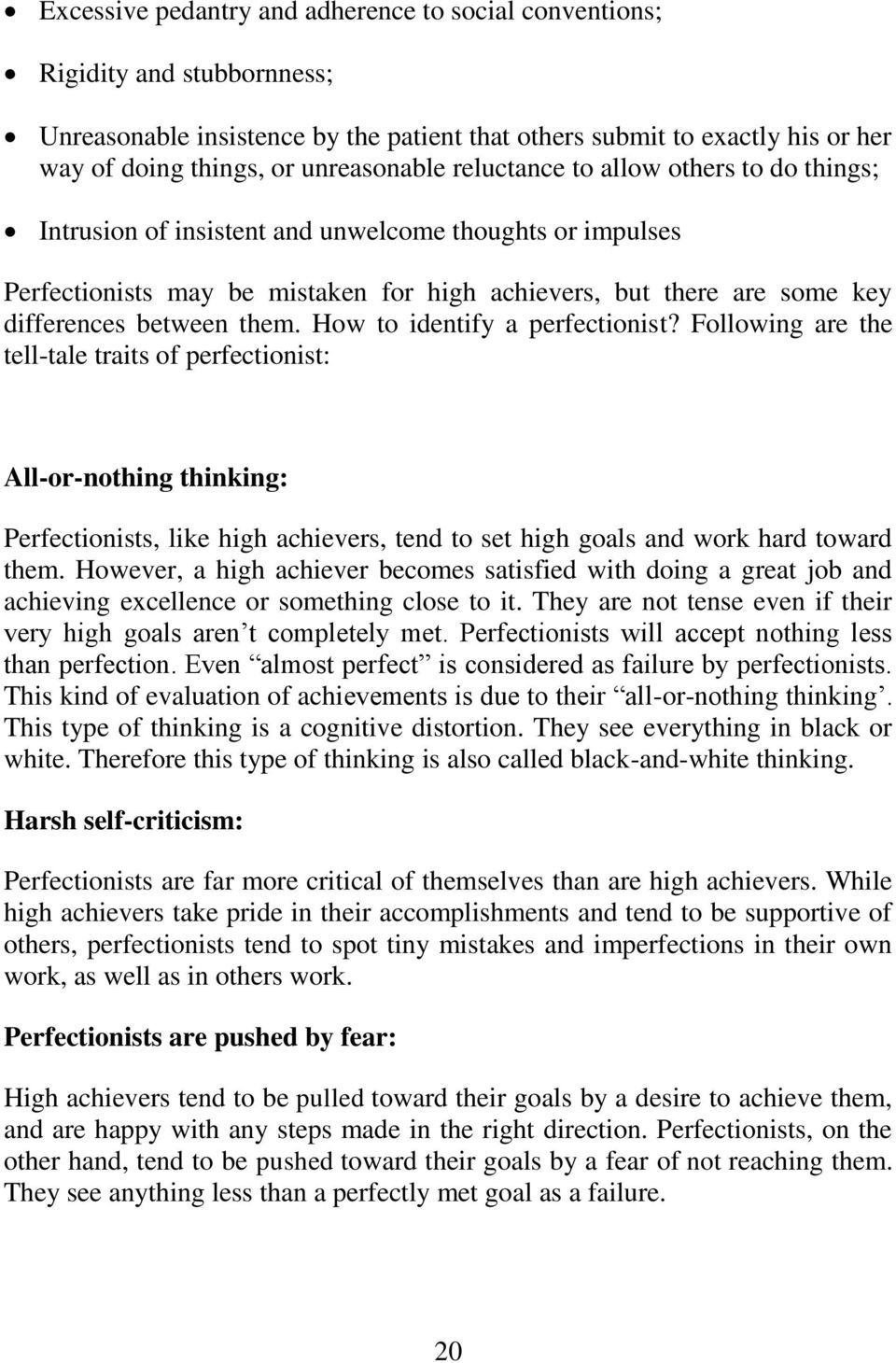 How to identify a perfectionist? Following are the tell-tale traits of perfectionist: All-or-nothing thinking: Perfectionists, like high achievers, tend to set high goals and work hard toward them.