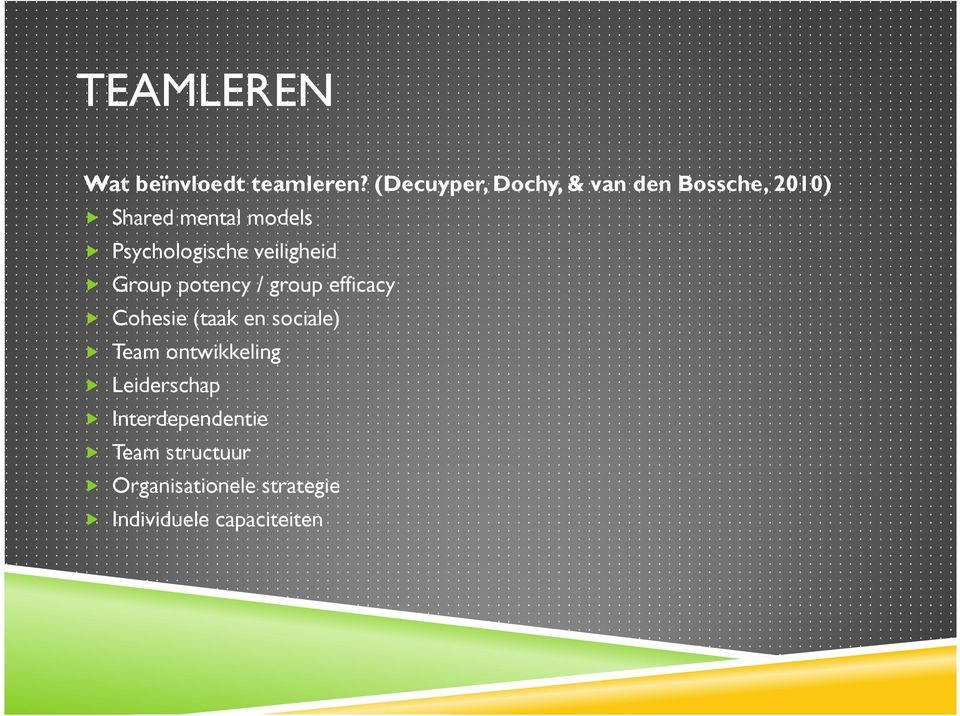 Psychologische veiligheid Group potency / group efficacy Cohesie(taak en
