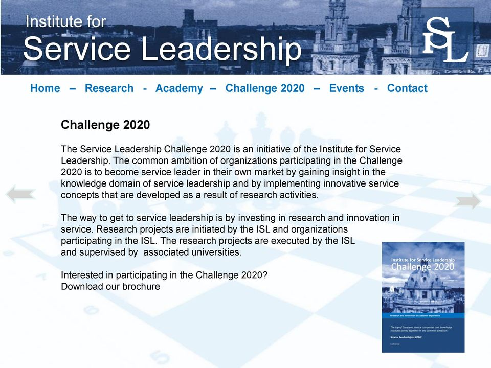 The common ambition of organizations participating in the Challenge 2020 is to become service leader in their own market by gaining insight in the knowledge domain of service leadership and by