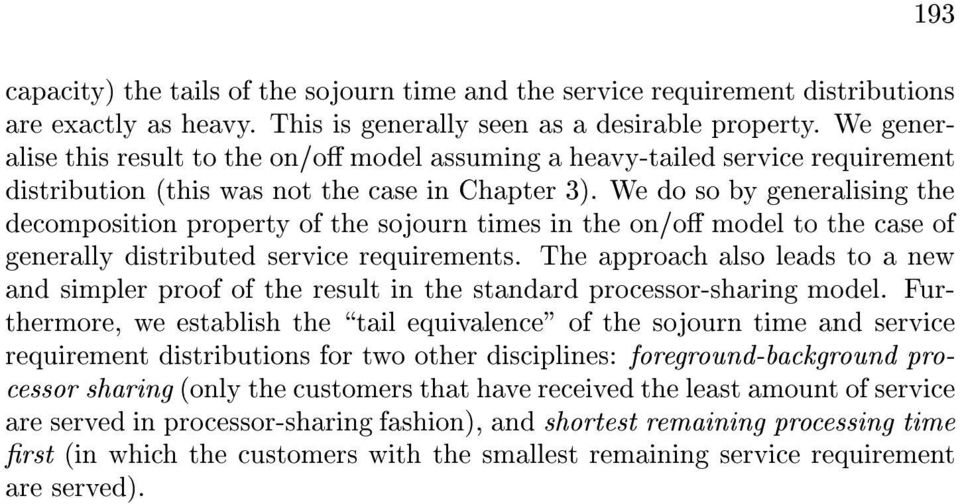 We do so by generalising the decomposition property of the sojourn times in the on/o model to the case of generally distributed service requirements.