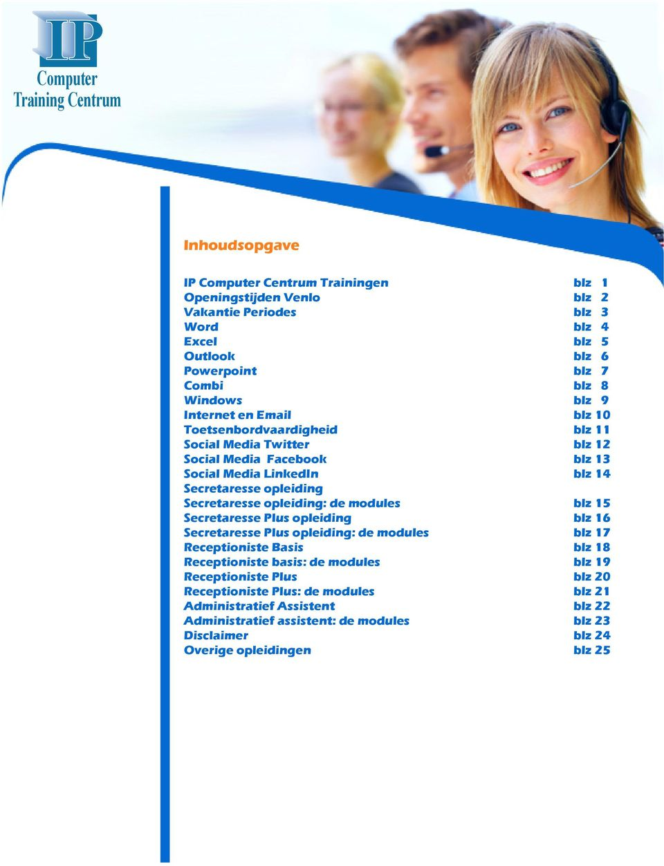 opleiding: de modules blz 15 Secretaresse Plus opleiding blz 16 Secretaresse Plus opleiding: de modules blz 17 Receptioniste Basis blz 18 Receptioniste basis: de modules blz 19
