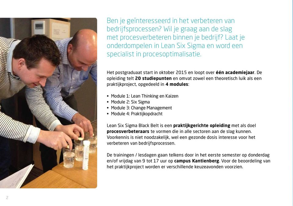 De opleiding telt 20 studiepunten en omvat zowel een theoretisch luik als een praktijkproject, opgedeeld in 4 modules: Module 1: Lean Thinking en Kaizen Module 2: Six Sigma Module 3: Change