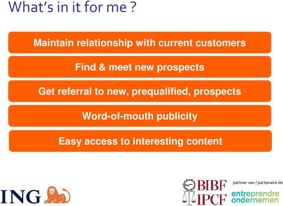 Find & meet new prospects Get referral to new,