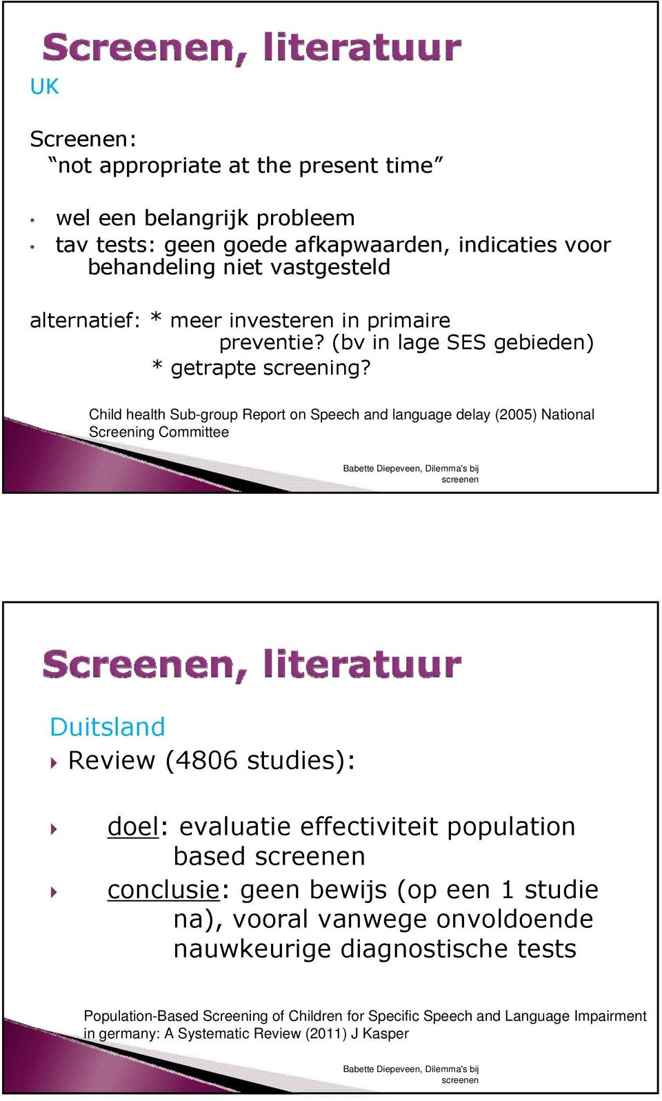 Child health Sub-group Report on Speech and language delay (2005) National Screening Committee Duitsland Review (4806 studies): doel: evaluatie effectiviteit
