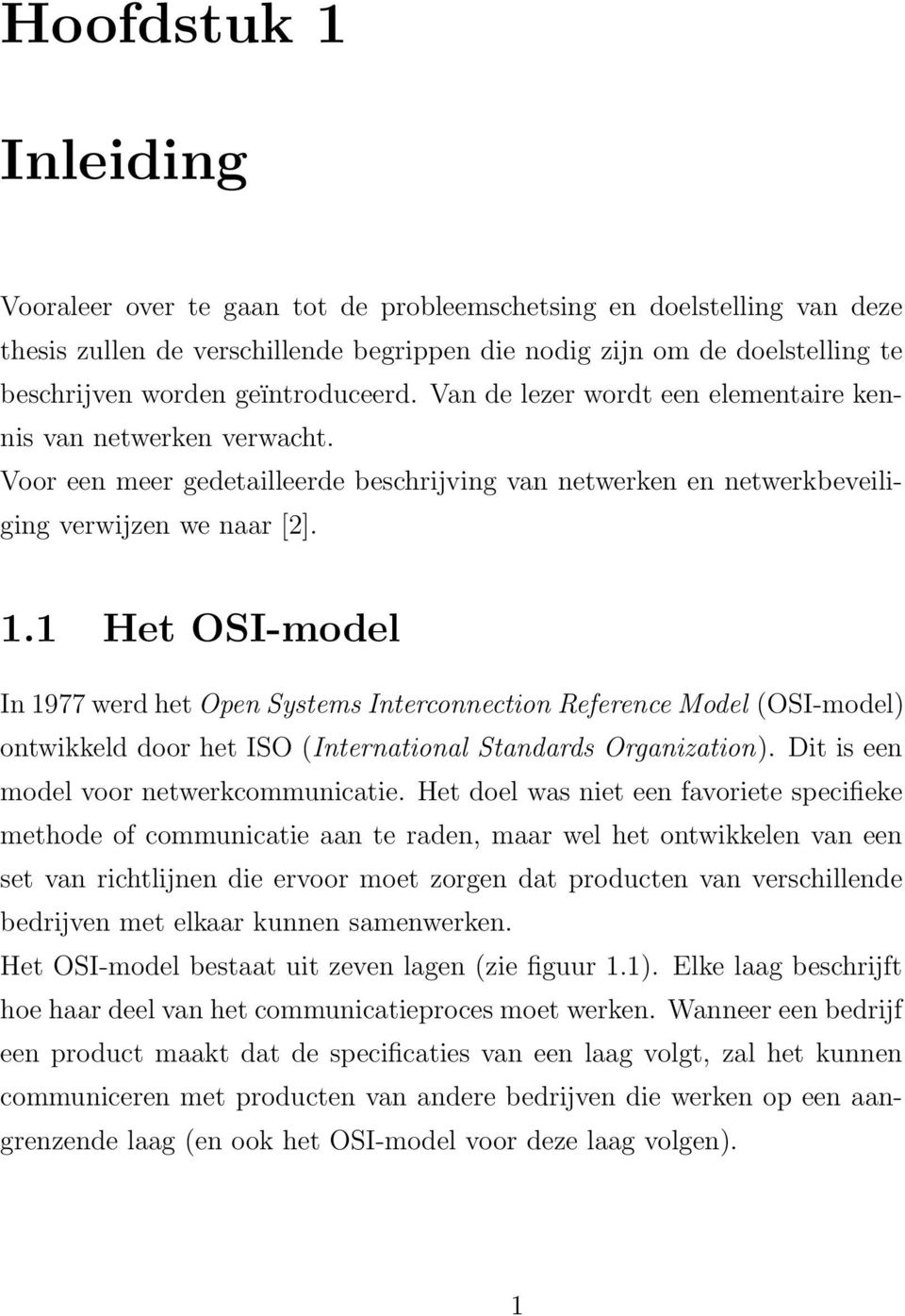1 Het OSI-model In 1977 werd het Open Systems Interconnection Reference Model (OSI-model) ontwikkeld door het ISO (International Standards Organization). Dit is een model voor netwerkcommunicatie.