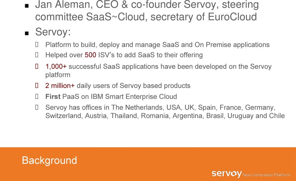 developed on the Servoy platform 2 million+ daily users of Servoy based products First PaaS on IBM Smart Enterprise Cloud Servoy has