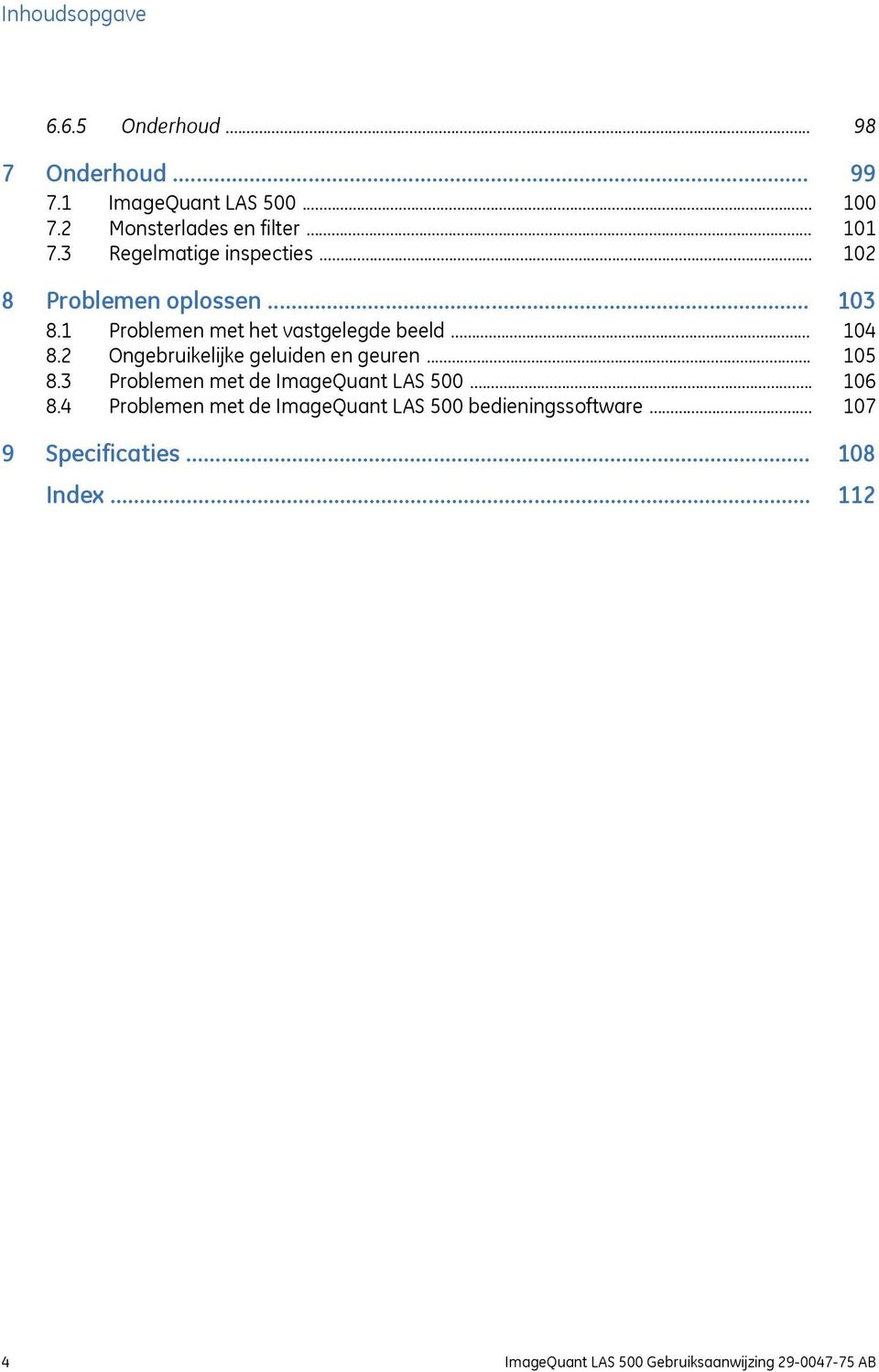 .. 8.4 Problemen met de ImageQuant LAS 500 bedieningssoftware... 9 Specificaties... Index.