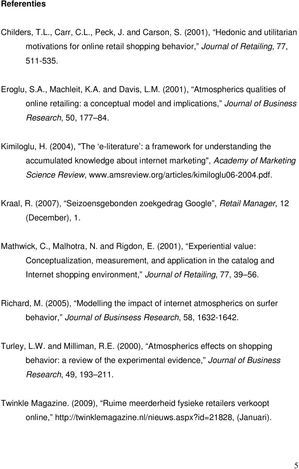 "(2004), ""The e-literature : a framework for understanding the accumulated knowledge about internet marketing"", Academy of Marketing Science Review, www.amsreview.org/articles/kimiloglu06-2004.pdf."