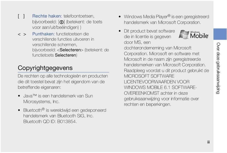 Java is een handelsmerk van Sun Microsystems, Inc. Bluetooth is wereldwijd een gedeponeerd handelsmerk van Bluetooth SIG, Inc. Bluetooth QD ID: B013854.