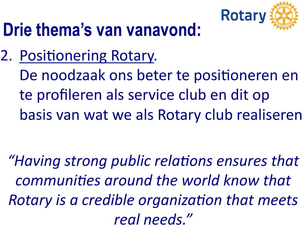 op basis van wat we als Rotary club realiseren Having strong public rela1ons