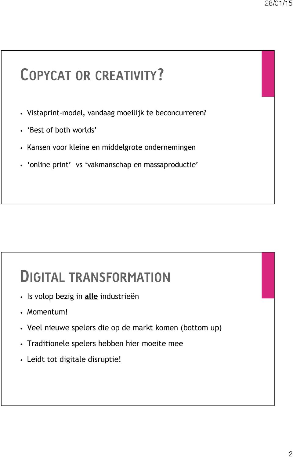 en massaproductie DIGITAL TRANSFORMATION Is volop bezig in alle industrieën Momentum!
