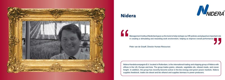 located in Rotterdam, is the international trading and shipping group of Nidera with offi ces in the US, Europe and Asia.