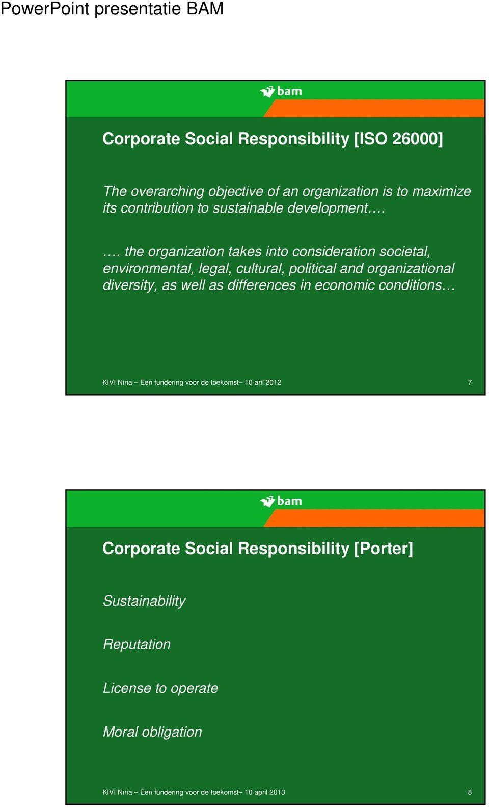 . the organization takes into consideration societal, environmental, legal, cultural, political and organizational