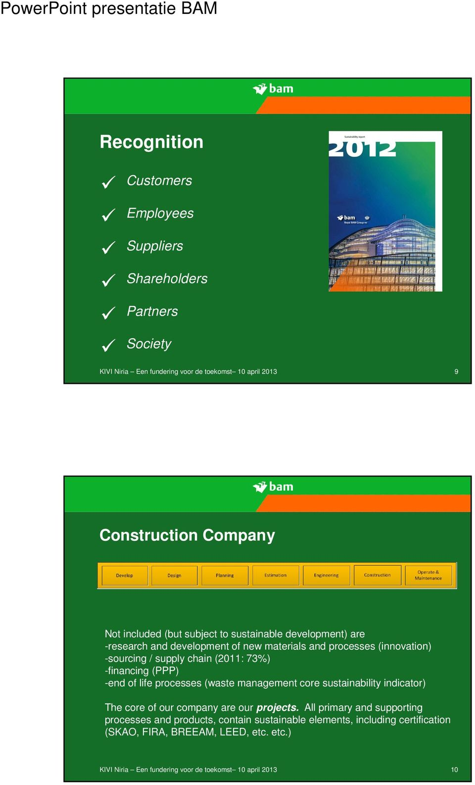 73%) -financing (PPP) -end of life processes (waste management core sustainability indicator) The core of our company are our