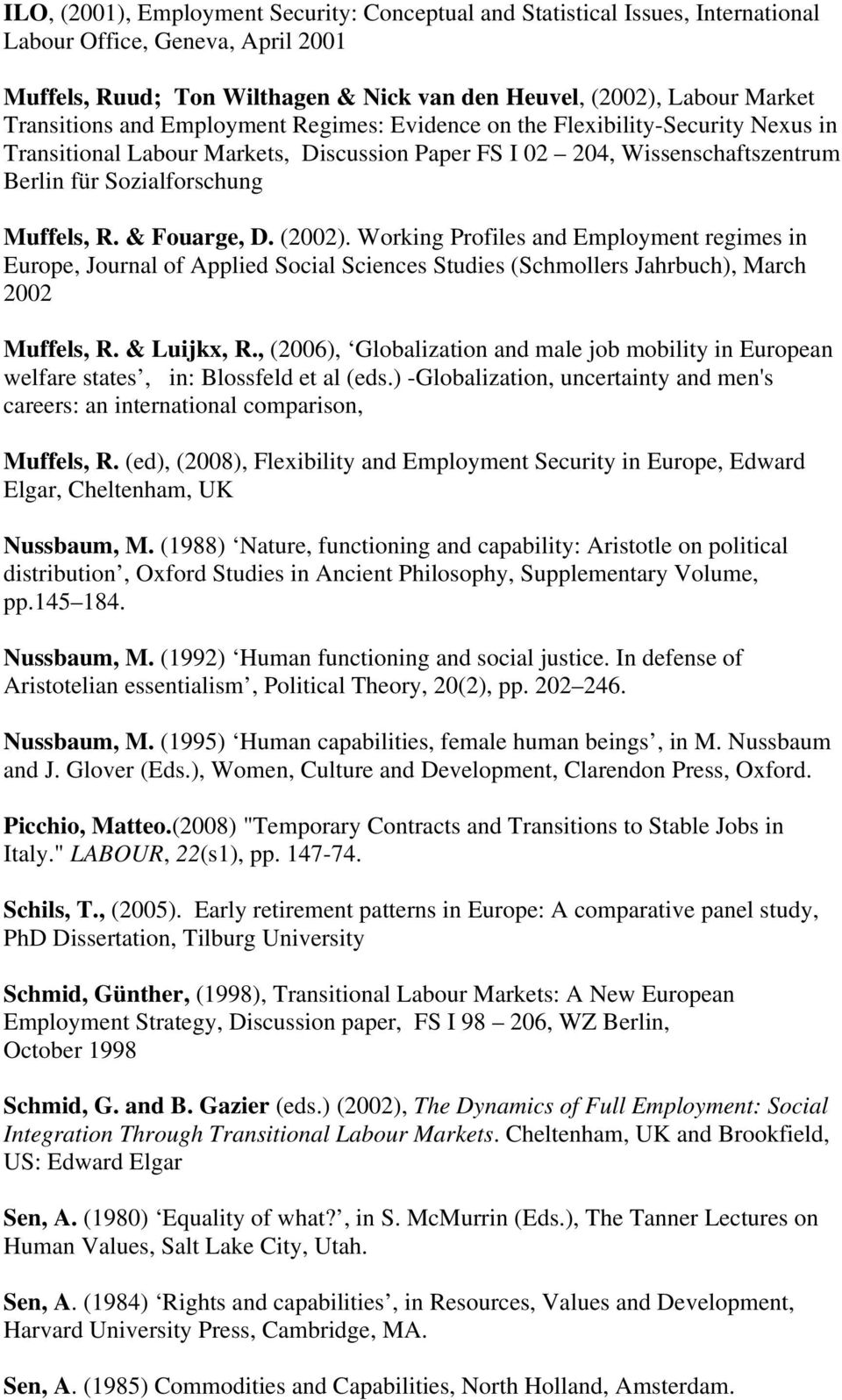 & Fouarge, D. (2002). Working Profiles and Employment regimes in Europe, Journal of Applied Social Sciences Studies (Schmollers Jahrbuch), March 2002 Muffels, R. & Luijkx, R.